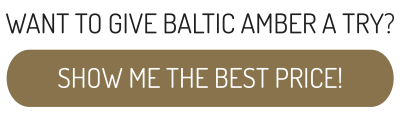 WANT TO GIVE BALTIC AMBER A TRY? SHOW ME THE BEST PRICE!