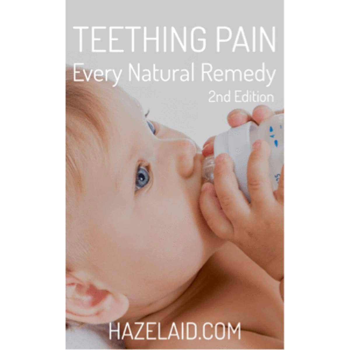 Teething Pain - Every Natural Remedy - 2Nd Edition - Ebook