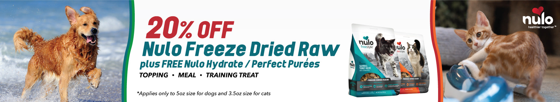 Enjoy 20% discount on NULO Freeze Dried Raw food and receive free gift with purchase online or in-store shopping.