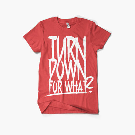Turn Down For What? Tee