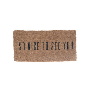 """So Nice to See You"" Coir Doormat"