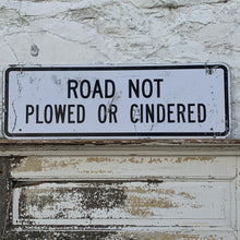Load image into Gallery viewer, WOW Markdown! Road Not Plowed or Cindered Vintage Sign