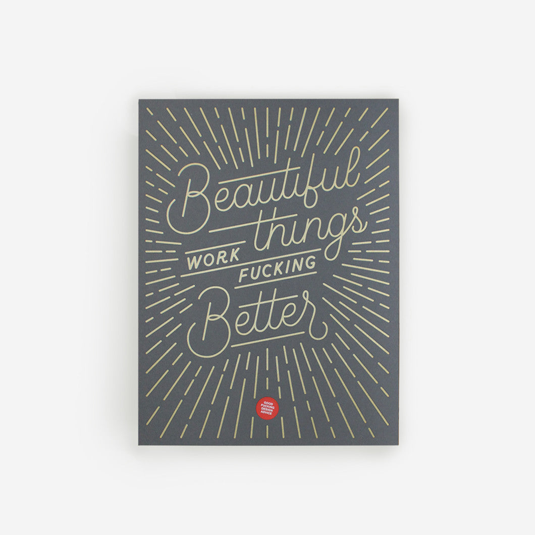 Beautiful things work fucking better. Print