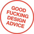 Good Fucking Design Advice Store