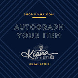 Autograph YOUR item - Kiana Fitness Shop