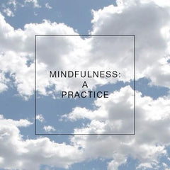 Mindfulness: A Practice