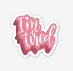 """I'm Tired"" Sticker"