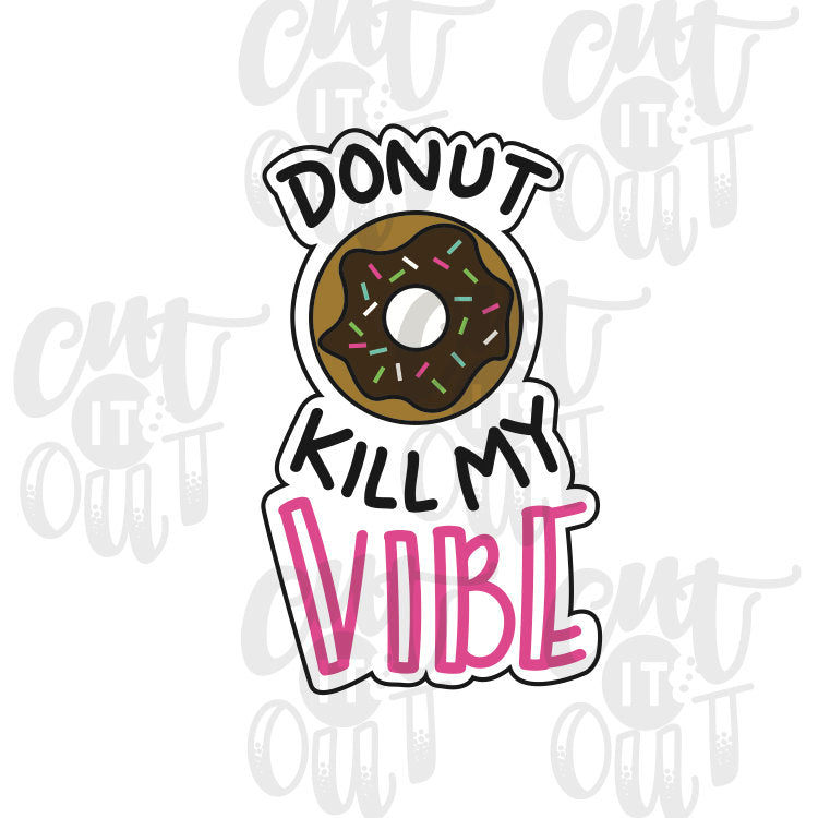 Donut Kill My Vibe Cookie Cutter