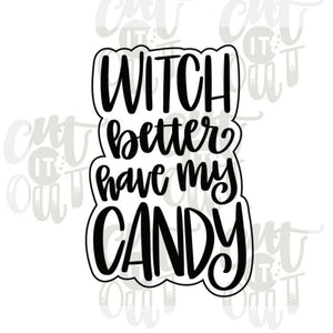 Witch Better Have My Candy Cookie Cutter