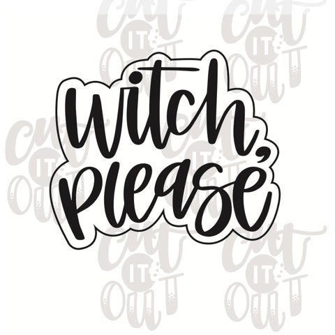 Witch Please Cookie Cutter
