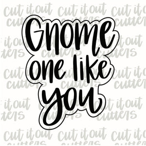 Gnome One Like You Cookie Cutter