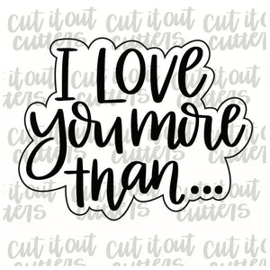 I Love You More Than... Cookie Cutter