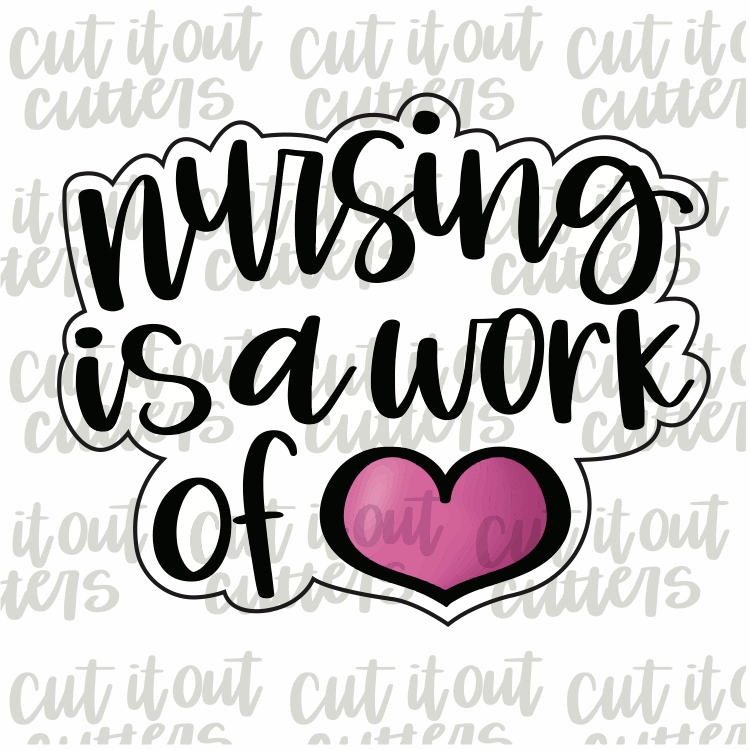 Nursing Is A Work Of Heart Cookie Cutter