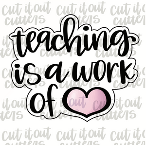Teaching Is A Work Of Heart Cookie Cutter