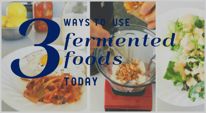 3 Easy Ways to Use Ferments Today [Free Download!]