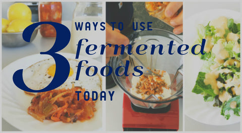 3 Ways to Use Fermented Foods - From the Fermented Farmer