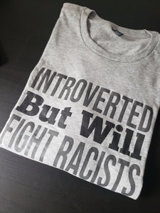 Introverted But Will Fight Racists Tee