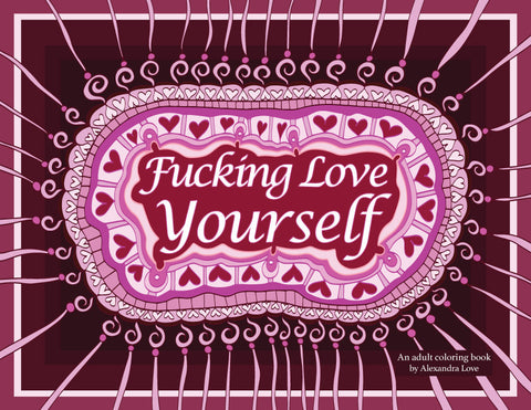 Fucking Love Yourself: An Adult Coloring Book