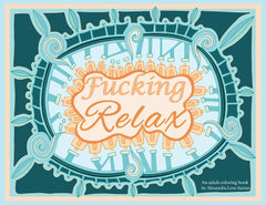Fucking Relax: An Adult Coloring Book