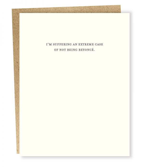 I'm suffering an extreme case of not being Beyonce greeting card from Sapling Press