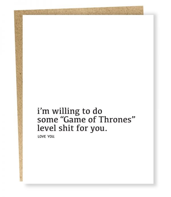 "I'm willing to do some ""Game of Thrones"" level shit for you. Love you greeting card from Sapling Press"