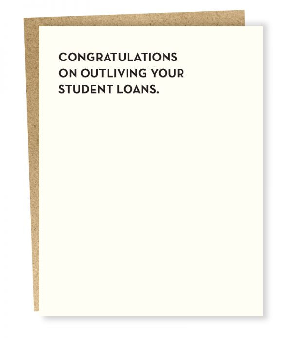 Congratulations on outliving your student loans card from Sapling Press