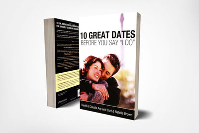 Book cover of 10 Great Dates Before You Say I Do by David and Claudia Arp and Curt and Natelle Brown