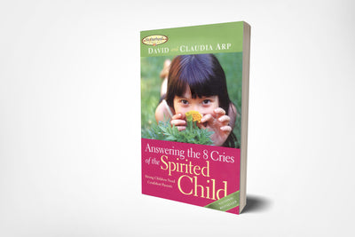 book cover of answering the 8 cries of the spirited child, strong children need confident parents, by david arp and claudia arp