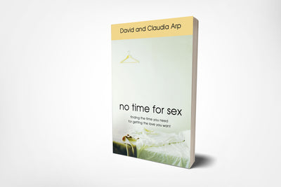 book cover of no time for sex, finding the time you need for the love you want, by david arp and claudia arp