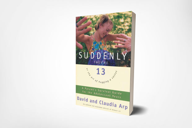 book cover of suddenly they're 13 or the art of hugging a cactus, a parent's survival guide for the adolescent years by david arp and claudia arp