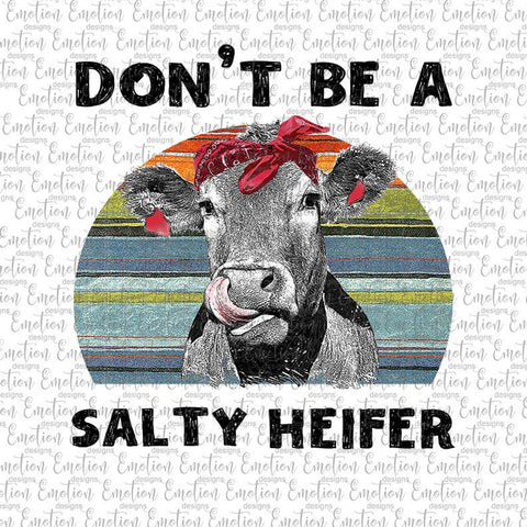 Don't Be A Salty Heifer - Heat Transfer/Sublimation Transfer