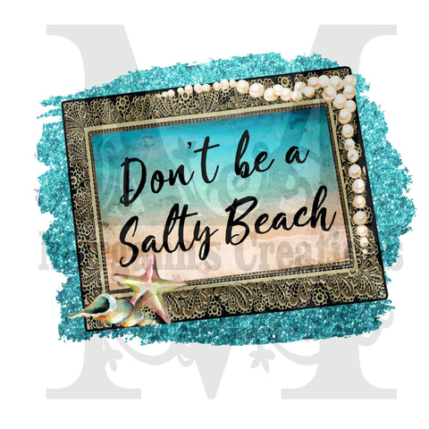 Don't be a Salty Beach - Heat Transfer/Sublimation Transfer