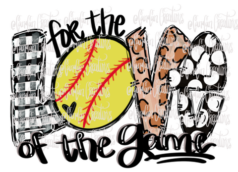 Copy of For Love of the Game (Softball) - Heat Transfer/Sublimation Transfer