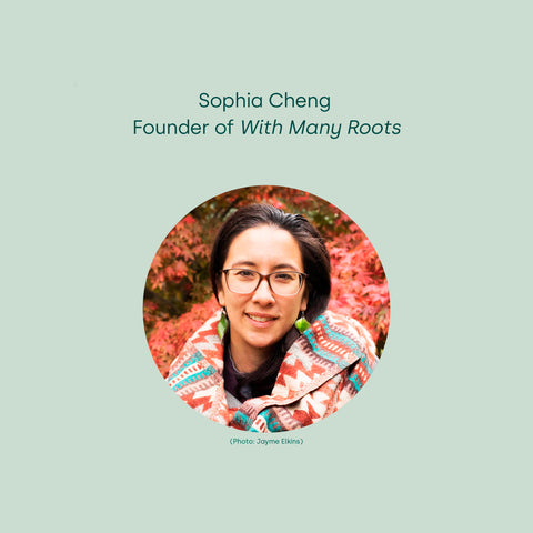 Sophia Cheng, founder of With Many Roots