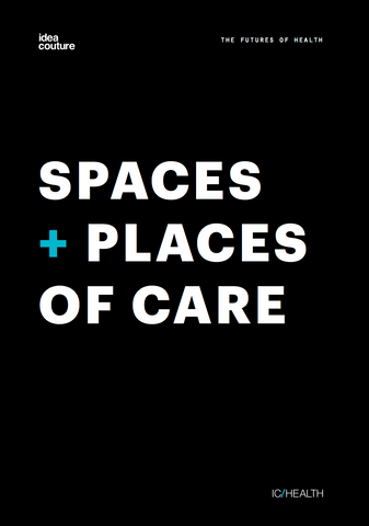 The Futures of Health: Spaces + Places of Care
