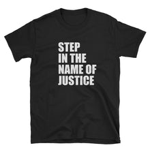 Load image into Gallery viewer, Step In The Name of Justice Unisex T-Shirt