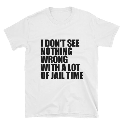 Don't See Nothing Wrong Unisex White Tee