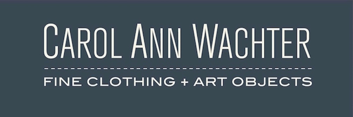 CAROL ANN WACHTER fine clothing + art objects