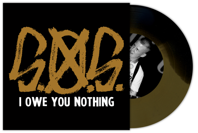 "S.O.S. - I OWE YOU NOTHING 7"" Black/Gold Vinyl"