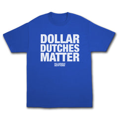 Dollar Dutches Matter Tee