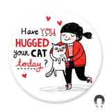 Hugged Your Cat Big Magnet