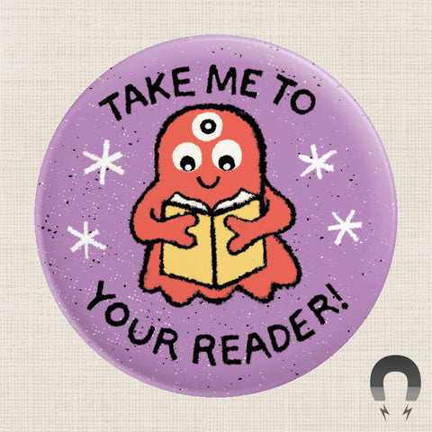 Take Me To Your Reader Big Magnet by Badge Bomb