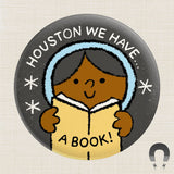 Houston We Have a Book Big Magnet by Badge Bomb