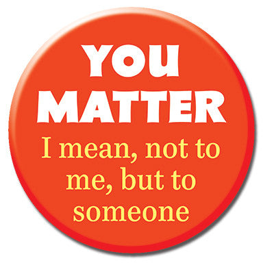 "You Matter 1.25"" Button"