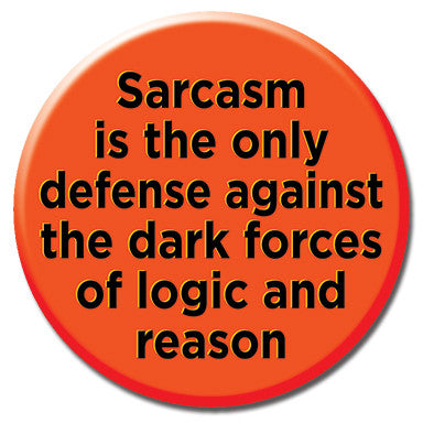 "Sarcasm Is The Only Defense 1.25"" Button by Ephemera"