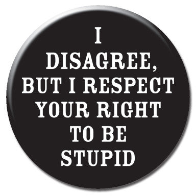 "I Disagree But Respect Your Right 1.25"" Button by Ephemera"