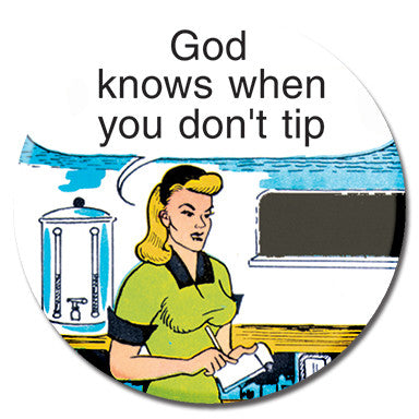 "God Knows When You Don't Tip 1.25"" Button by Ephemera"