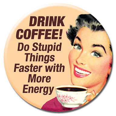 "Drink Coffee Do Stupid Things 1.25"" Button by Ephemera"