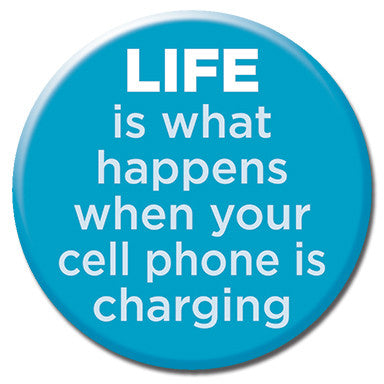 "Life Is What Happens When Your Phone is Charging 1.25"" Button"