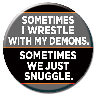 "Sometimes I Wrestle With My Demons. 1.25"" Button"